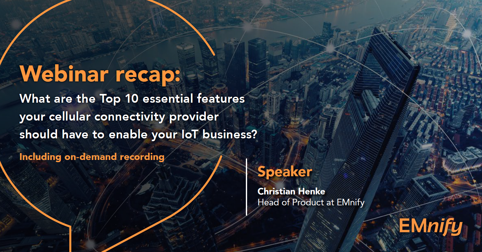 Webinar recap: What are the Top 10 essential features your cellular connectivity provider should have to enable your IoT business?