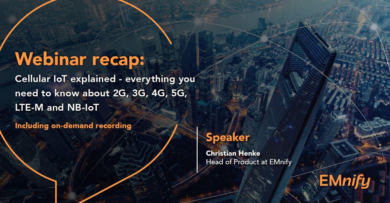 Webinar recap: Cellular IoT explained - everything you need to know about 2G, 3G, 4G, 5G, LTE-M and NB-IoT